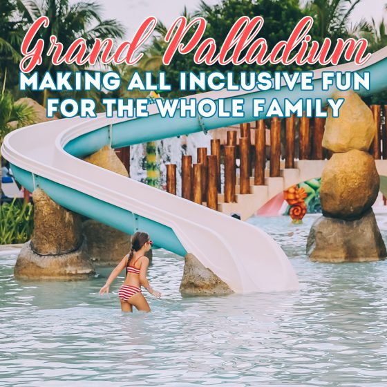 Grand Palladium: Making All-Inclusive Fun for the Whole Family 48 Daily Mom Parents Portal