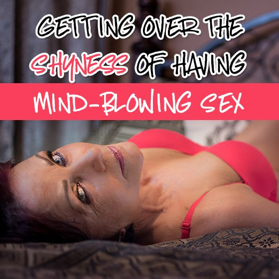 Getting Over The Shyness Of Mind-Blowing Sex 1 Daily Mom Parents Portal