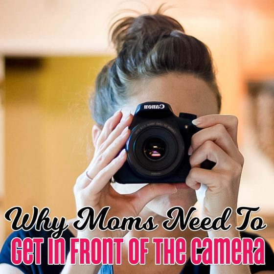 Why Moms Need to get in Front of the Camera 1 Daily Mom Parents Portal