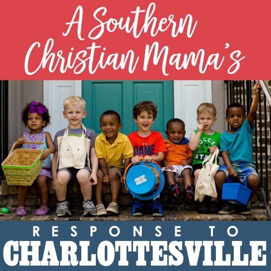 A Southern Christians Mama's Response to Charlottesville 5 Daily Mom Parents Portal