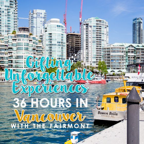 Gifting Unforgettable Experiences: 36 Hours in Vancouver with the Fairmont 25 Daily Mom Parents Portal