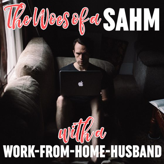 THE WOES OF A SAHM WITH A WORK-FROM-HOME-HUSBAND 3 Daily Mom Parents Portal