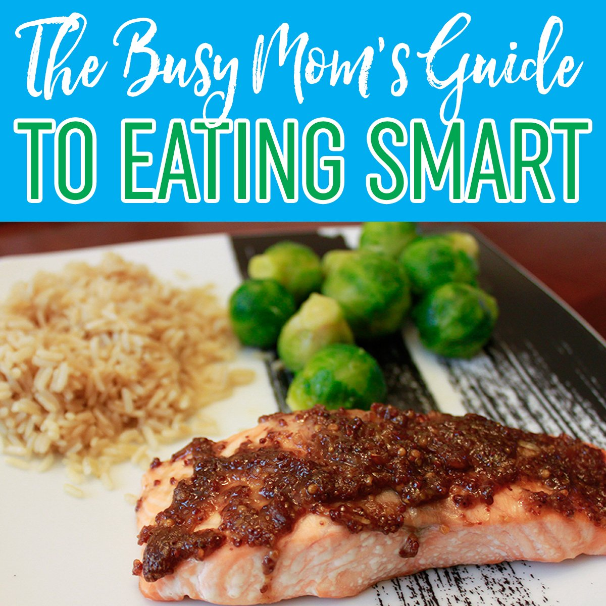 The Busy Mom's Guide to Eating Smart 4 Daily Mom Parents Portal