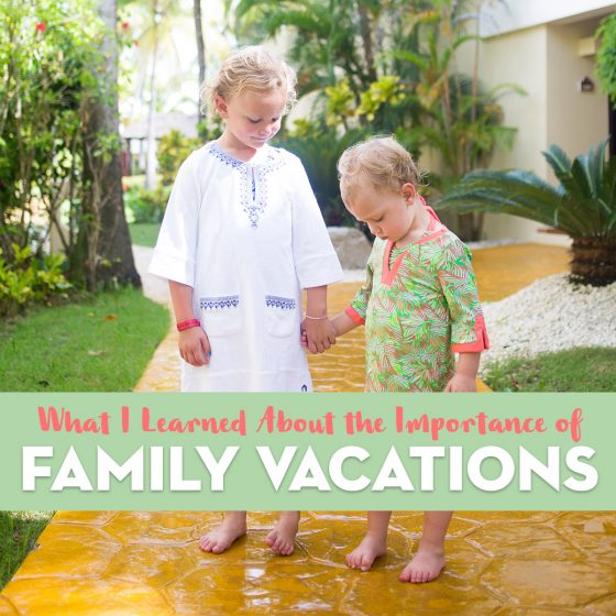 What I Learned About the Importance of Family Vacations 31 Daily Mom Parents Portal