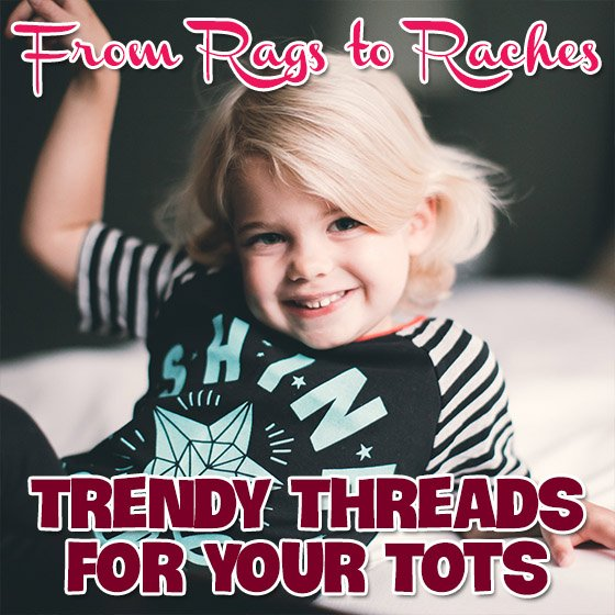 From Rags to Raches | Trendy Threads for Your Tots 1 Daily Mom Parents Portal