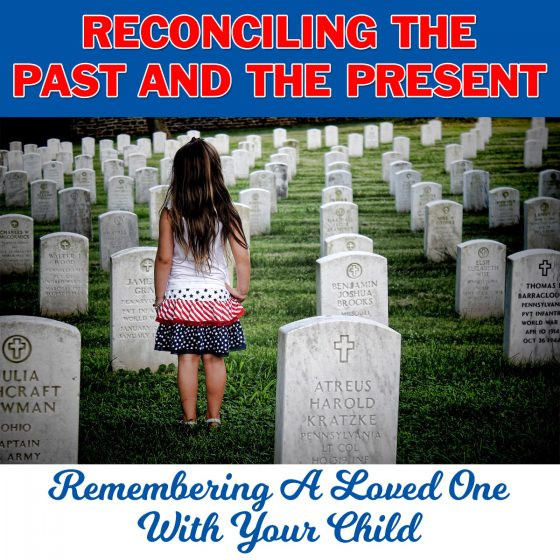 Reconciling the past and present remembering a loved one with your child