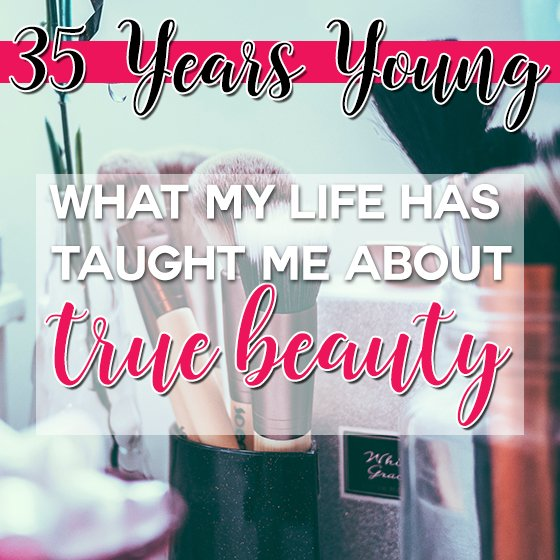 35 YEARS YOUNG: WHAT MY LIFE HAS TAUGHT ME ABOUT TRUE BEAUTY 1 Daily Mom Parents Portal