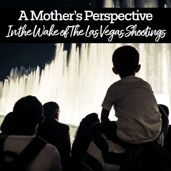 A MOTHER'S PERSPECTIVE IN THE WAKE OF THE LAS VEGAS SHOOTINGS 1 Daily Mom Parents Portal
