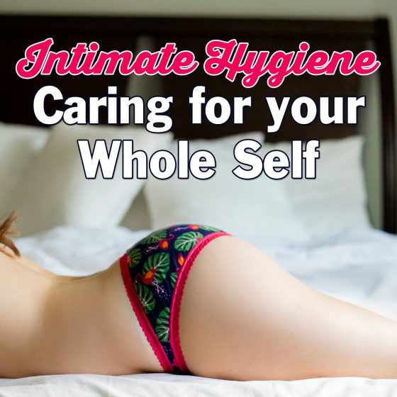 Intimate Hygiene- Caring for your Whole Self 4 Daily Mom Parents Portal