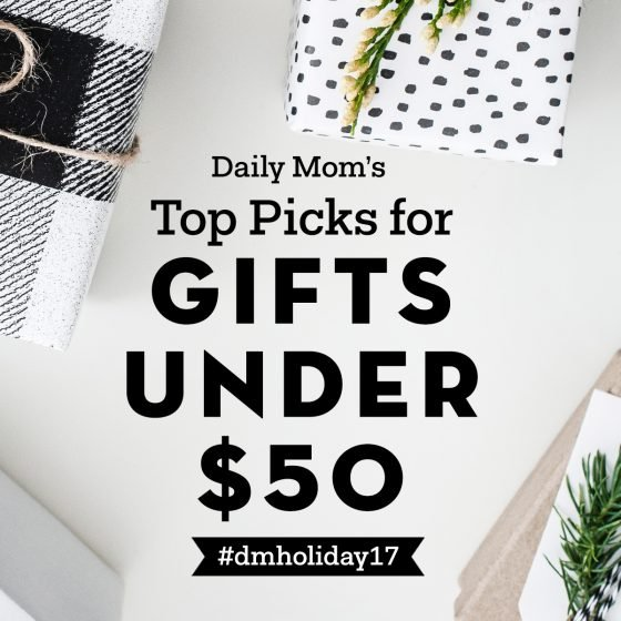 Holidays 2017: Top Picks for Gifts Under $50 1 Daily Mom Parents Portal