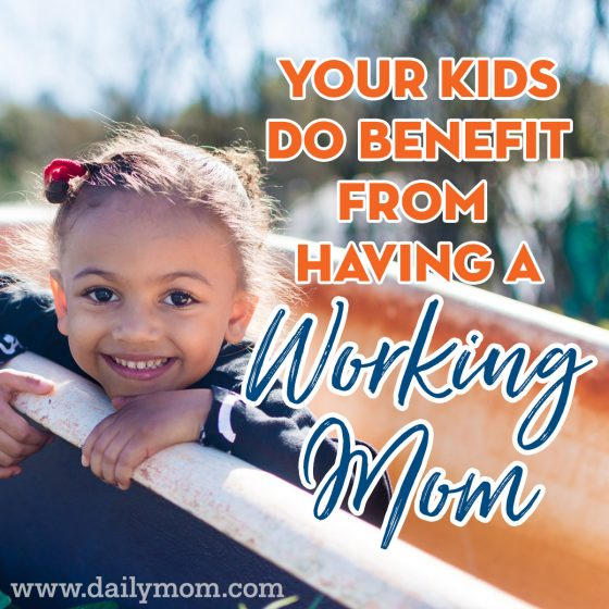 Your Kids Do Benefit From Having A Working Mom 3 Daily Mom Parents Portal