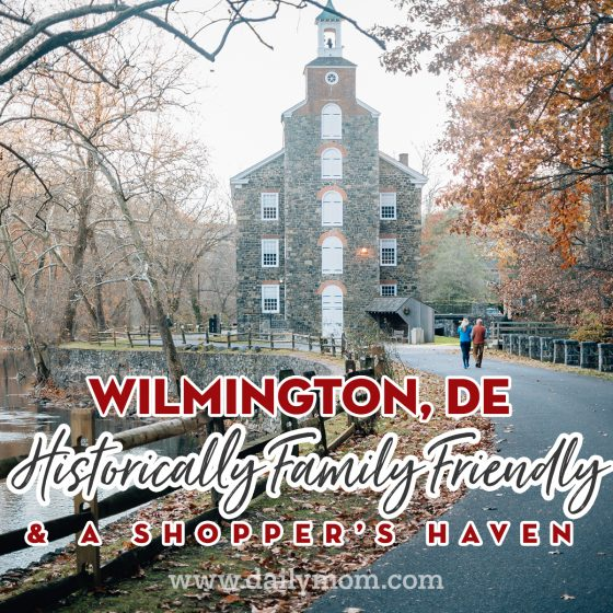 Wilmington, DE Historically Family Friendly & A Shopper's Haven 23 Daily Mom Parents Portal
