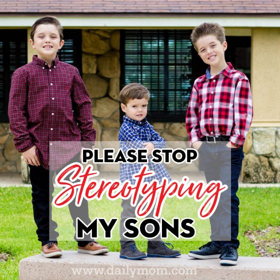 Please Stop Stereotyping My Sons 1 Daily Mom Parents Portal
