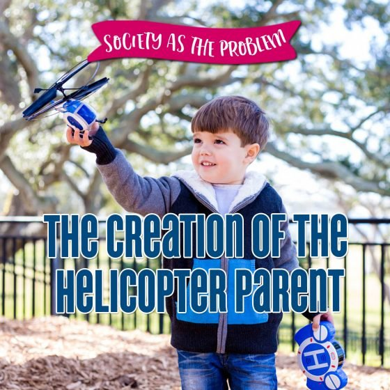 Society as the Problem: The Creation of the Helicopter Parent 1 Daily Mom Parents Portal