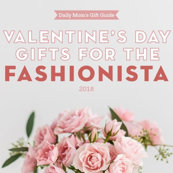 Valentine's Day Gifts for the Fashionista 1 Daily Mom Parents Portal