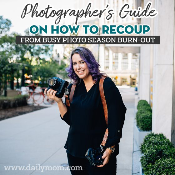 Photographers Guide On How to Recoup From Busy Season Burn-Out 1 Daily Mom Parents Portal