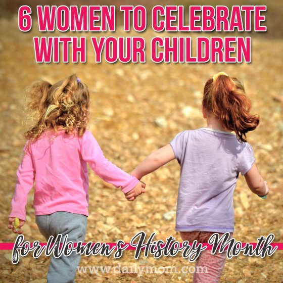 6 Women To Celebrate With Your Children For Women's History Month 1 Daily Mom Parents Portal