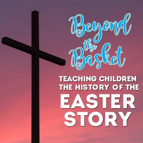 Beyond the Basket: Teaching Children the History of the Easter Story 1 Daily Mom Parents Portal