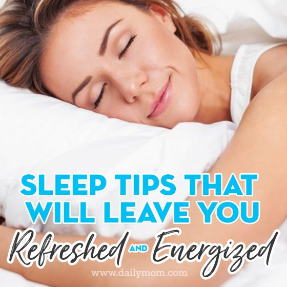 Sleep Tips That Will Leave You Refreshed and Energized 6 Daily Mom Parents Portal