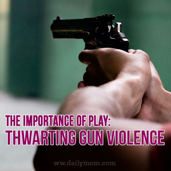 The Importance of Play: Thwarting Gun Violence at a Young Age 1 Daily Mom Parents Portal