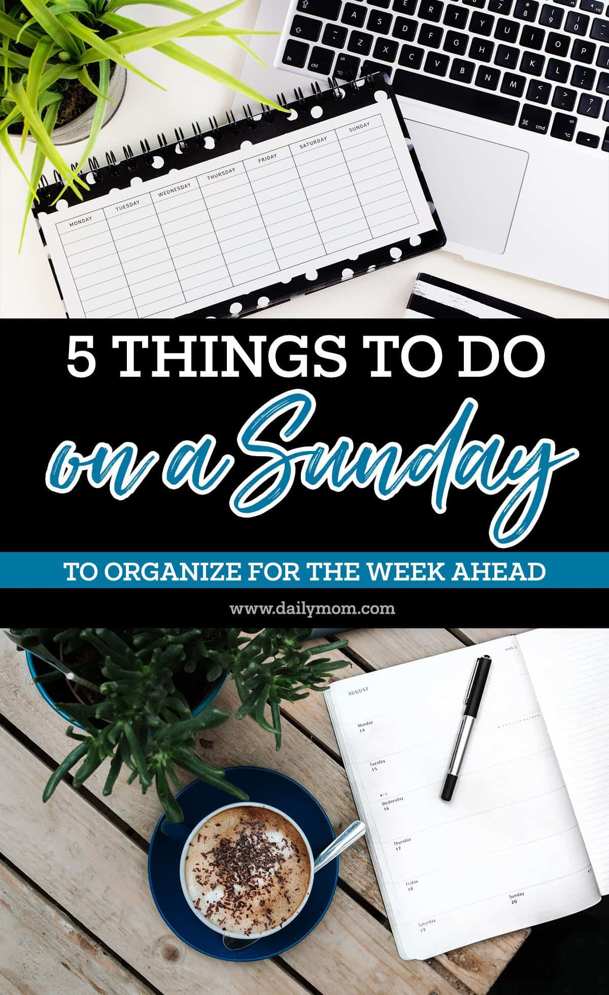 5 Things to do on a Sunday to Organize for the Week Ahead 6 Daily Mom Parents Portal