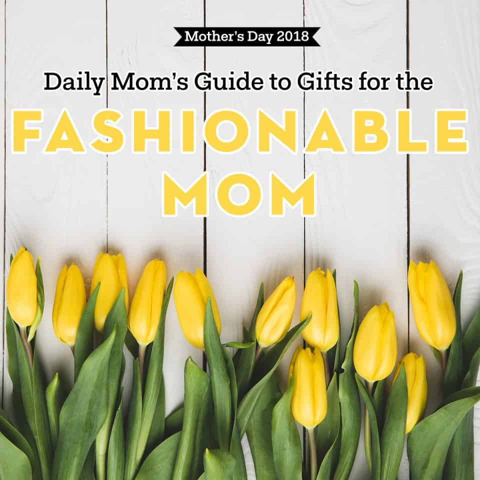 Mother's Day Gifts For the Fashionable Mom 1 Daily Mom Parents Portal