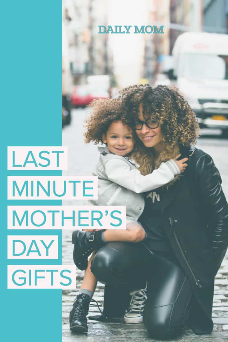 Last Minute Mother's Day Gifts: Mother's Day 2018 53 Daily Mom Parents Portal
