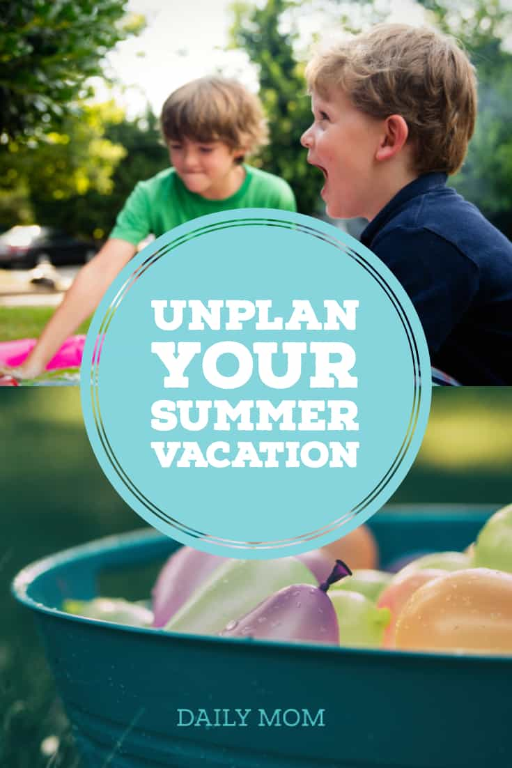Unplan Your Summer Vacation 5 Daily Mom Parents Portal
