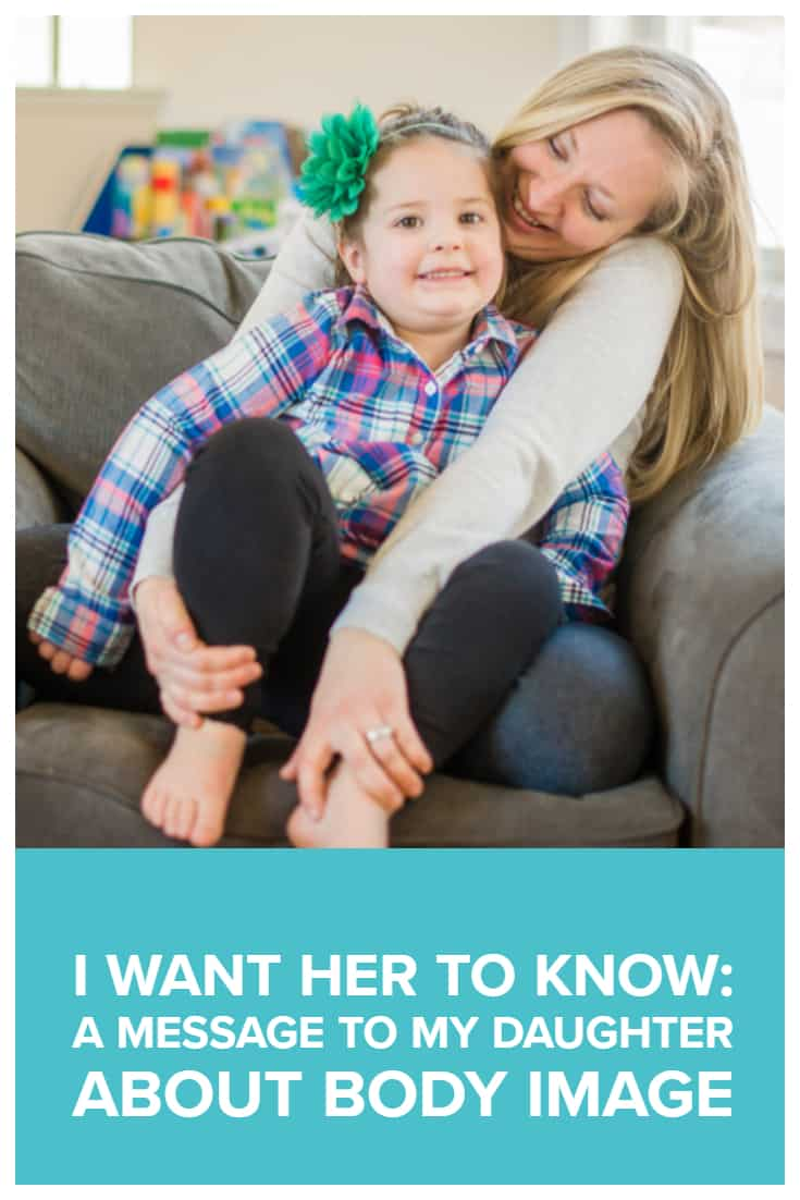 I Want Her To Know - A Message To My Daughter About Body Image 4 Daily Mom Parents Portal