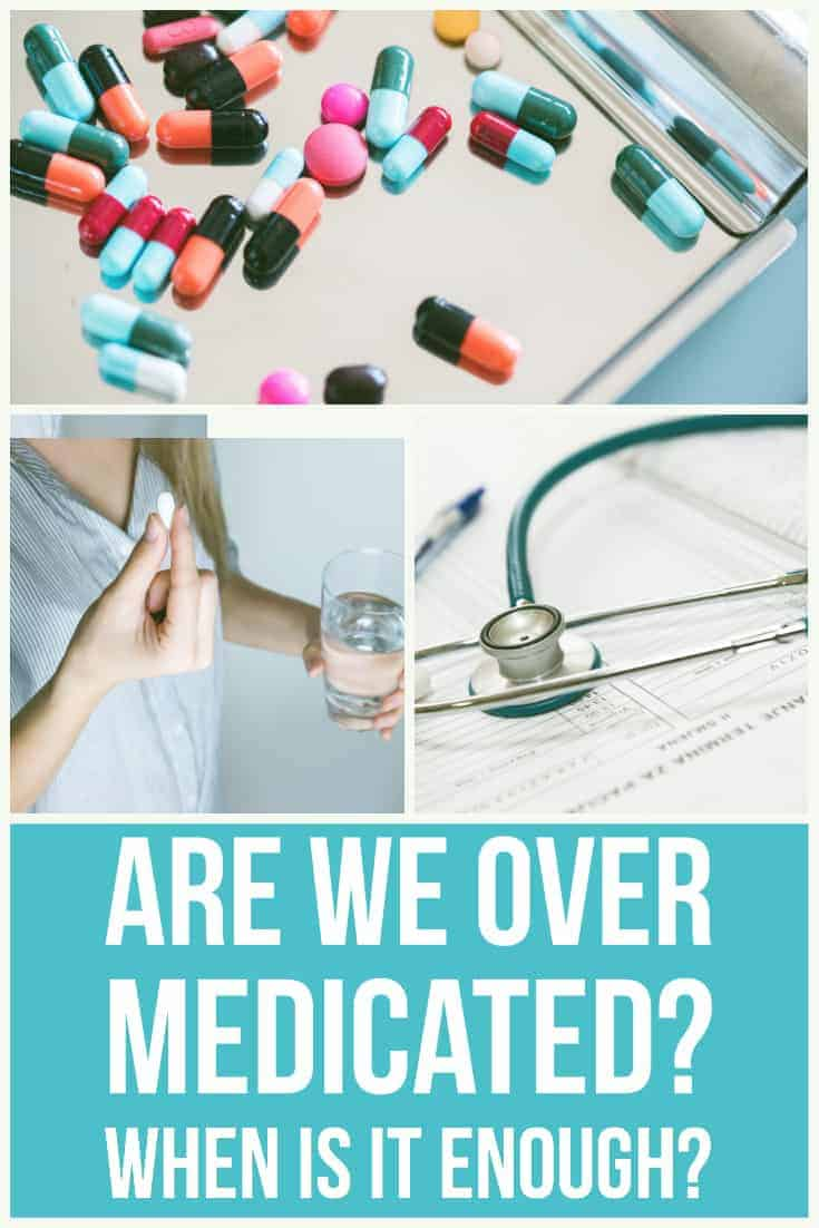 Are we over medicated? When is enough enough?