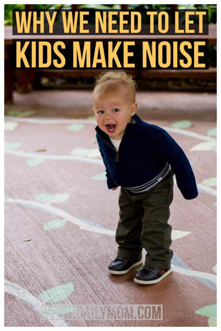 WHY WE NEED TO LET KIDS MAKE NOISE