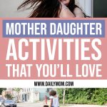 30 Mother Daughter Activities That You'll Love 1 Daily Mom Parents Portal