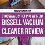 Crosswave Pet Pro Wet/Dry Bissell Vacuum Cleaner Review 1 Daily Mom Parents Portal