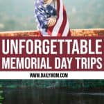9 Last-Minute Memorial Day Weekend Trips 1 Daily Mom Parents Portal