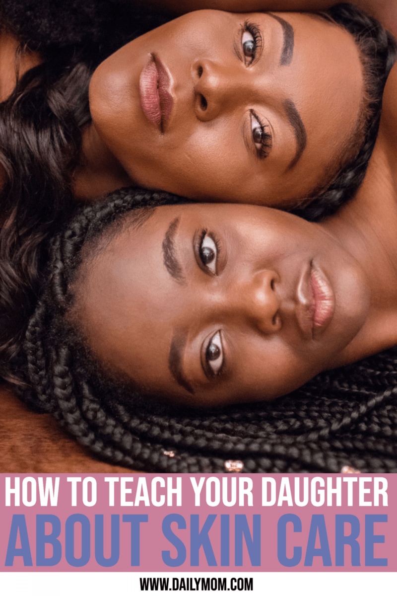 How To Use Your Own Skin Care Routine To Teach Your Daughter About Healthy Beauty Regimens