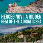 Herceg Novi: A Hidden Gem of the Adriatic Sea 1 Daily Mom Parents Portal