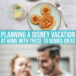 Planning A Disney Vacation At Home With These 10 Genius Ideas