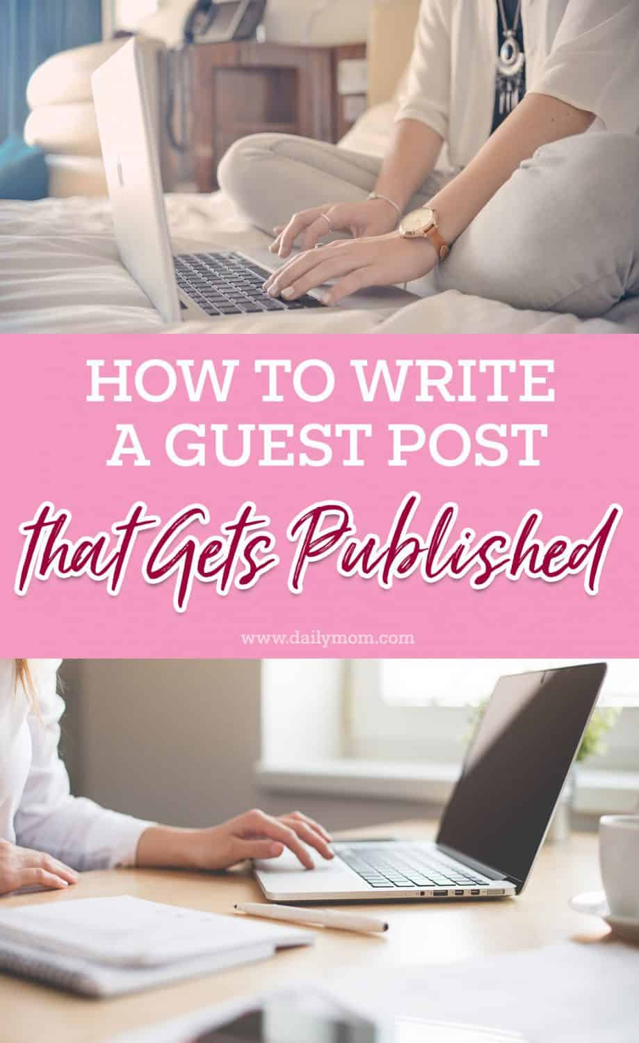 How to Write a Guest Post that Gets Published 6 Daily Mom Parents Portal