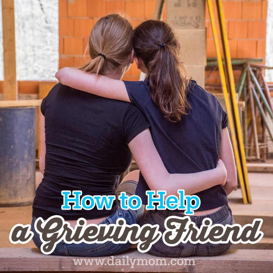 How To Help A Grieving Friend 1 Daily Mom Parents Portal